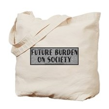"""Future Burden on Society"" Tote Bag"