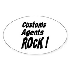 Customs Agents Rock ! Oval Decal