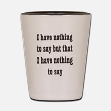 Nothing to say Shot Glass