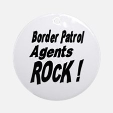 Border Patrol Agents Rock ! Ornament (Round)