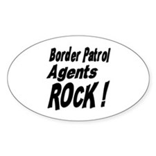 Border Patrol Agents Rock ! Oval Decal