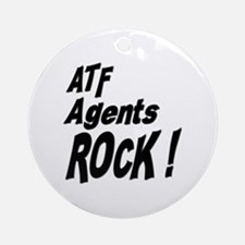 ATF Agents Rock ! Ornament (Round)