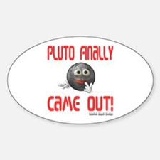 Pluto Finally Came Out Oval Decal