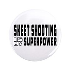 """Skeet Shooting Is My Superpower 3.5"""" Button (100 p"""