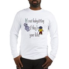 Its not babysitting Long Sleeve T-Shirt