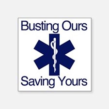 """Busting Ours, Saving Yours Square Sticker 3"""" x 3"""""""
