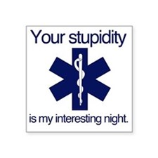 "Your Stupidity is my Intere Square Sticker 3"" x 3"""