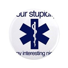 "Your Stupidity is my Interesting Night 3.5"" Button"