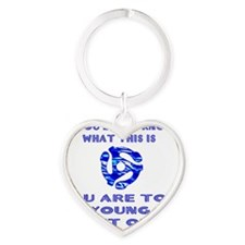 Too young for me... Heart Keychain