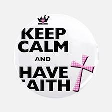"""Keep Calm and Have Faith - pink polka- 3.5"""" Button"""