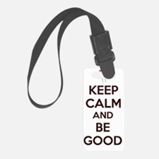 Keep Calm and Be Good Luggage Tag
