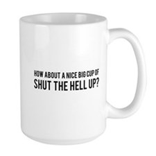 Nice Big Cup of Shut the Hell Up Mug