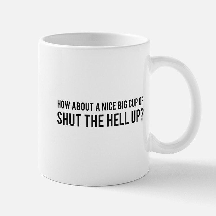 Nice Big Cup of Shut the Hell Up Mug