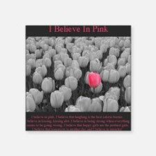 "I Believe In Pink Square Sticker 3"" x 3"""