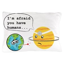 Humans... Pillow Case