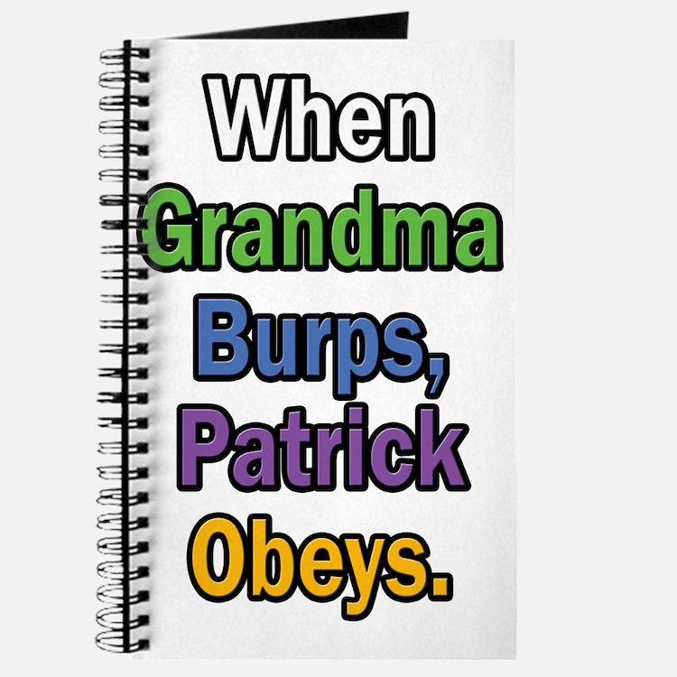 When Grandma Burps, Patrick Obeys. Journal