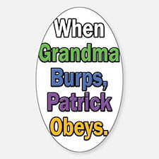 When Grandma Burps, Patrick Obeys. Sticker (Oval)