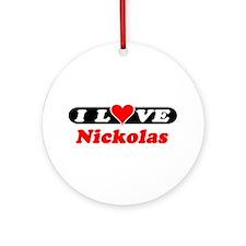 I Love Nickolas Ornament (Round)