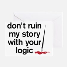 Dont ruin my story with your logic Greeting Card