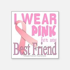 "I Wear Pink for my Best Fri Square Sticker 3"" x 3"""