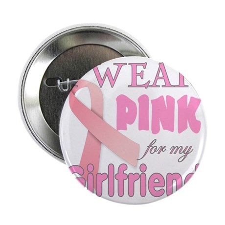 """I Wear Pink for My Girlfriend Pink Ri 2.25"""" Button"""