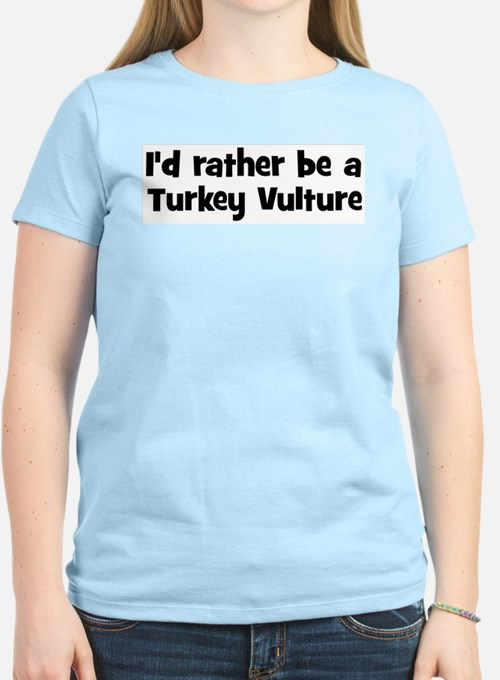 Rather be a Turkey Vulture T-Shirt