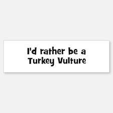 Rather be a Turkey Vulture Bumper Bumper Bumper Sticker