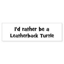 Rather be a Leatherback Turtl Bumper Bumper Sticker