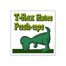 "T-Rex hates push-ups Square Sticker 3"" x 3"""