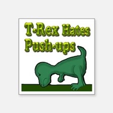 "T-Rex hates push-ups Square Sticker 3"" x 3"""
