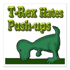 "T-Rex hates push-ups Square Car Magnet 3"" x 3"""