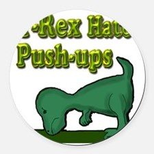 T-Rex hates push-ups Round Car Magnet
