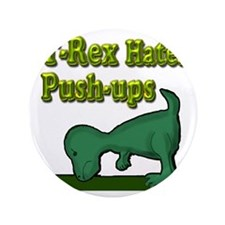"""T-Rex hates push-ups 3.5"""" Button"""