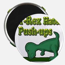 T-Rex hates push-ups Magnet