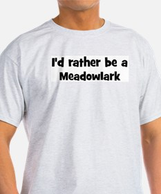 Rather be a Meadowlark T-Shirt