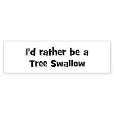 Rather be a Tree Swallow Bumper Bumper Sticker