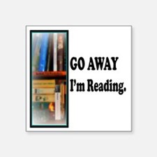 "Go Away Im Reading Square Sticker 3"" x 3"""