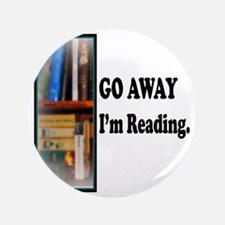 "Go Away Im Reading 3.5"" Button"