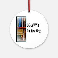 Go Away Im Reading Round Ornament