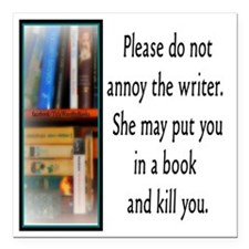 """Do not annoy the writer. Square Car Magnet 3"""" x 3"""""""