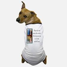 Do not annoy the writer. (female versi Dog T-Shirt