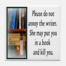 Do not annoy the writer. (female vers Tile Coaster