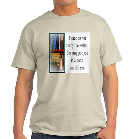 Do not annoy the writer. (female ver Light T-Shirt