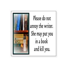 "Do not annoy the writer. (f Square Sticker 3"" x 3"""
