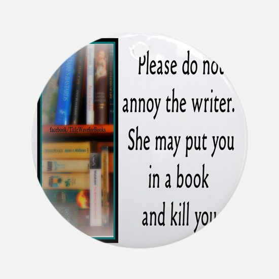 Do not annoy the writer. (female ve Round Ornament
