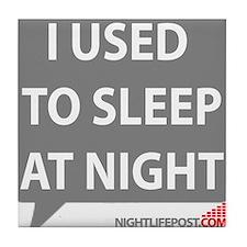 Nightlifepost.com I Used To Sleep At  Tile Coaster