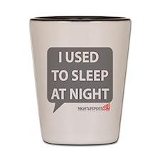 Nightlifepost.com I Used To Sleep At Ni Shot Glass
