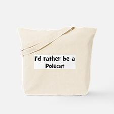 Rather be a Polecat Tote Bag