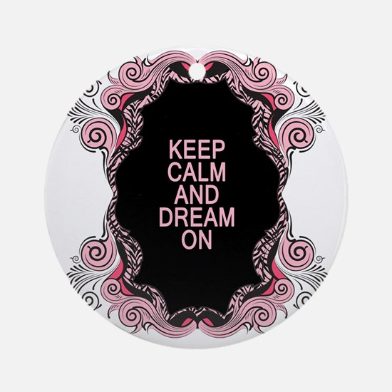 Keep calm and dream on Round Ornament