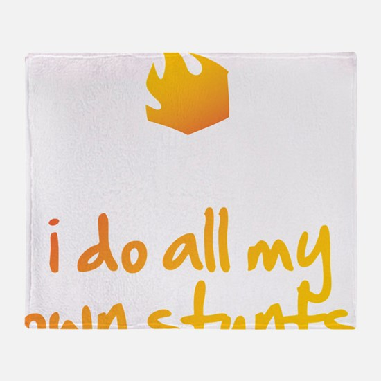 I Do All My Own Stunts Throw Blanket